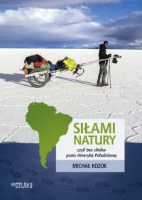Siłami natury czyli bez silnika przez Amerykę Południową - okładka książki