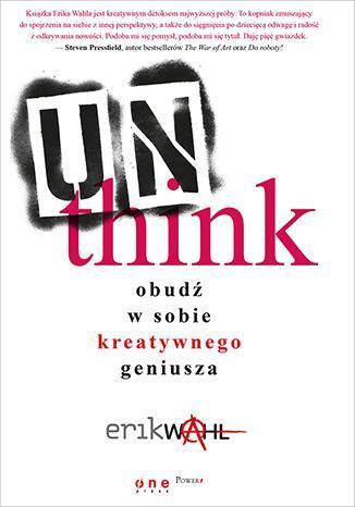 Unthink. Obudź w sobie kreatywnego - okładka książki