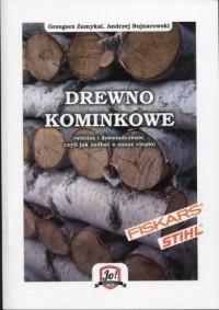 Drewno kominkowe. Wiedza i doświadczenie, czyli jak zadbać o nasze ciepło - okładka książki