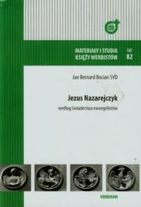 Jezus Nazarejczyk według świadectwa ewangelistów. Materiały i studia księży werbistów nr 82 - okładka książki