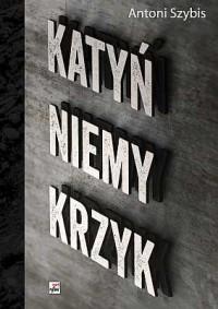 Katyń. Niemy krzyk - okładka książki