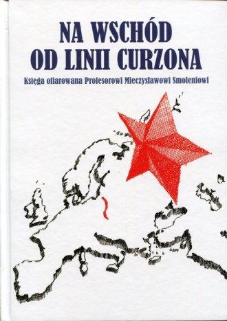 Na wschód od linii Curzona. Księga - okładka książki