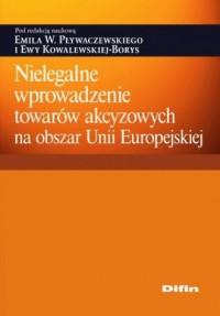Nielegalne wprowadzenie towarów akcyzowych na obszar Unii Europejskiej - okładka książki