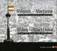 Wilno-Warszawa. Wspólna droga do wolności - okładka książki