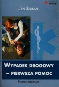 Wypadek drogowy. Pierwsza pomoc. Porady ratownika - okładka książki