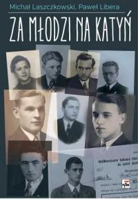 Za młodzi na Katyń. Relacje studentów-żołnierzy 2. Korpusu z zesłania na Wschód - okładka książki