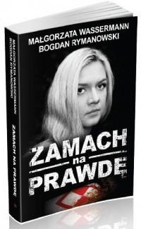 Zamach na prawdę - Małgorzata Wassermann - okładka książki