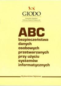 ABC bezpieczeństwa danych osobowych przetwarzanych przy użyciu systemów informatycznych. ABC danych osobowych - okładka książki