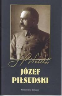 Józef Piłsudski. Seria: 90. rocznica odzyskania niepodległości - okładka książki