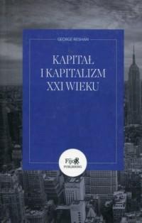 Kapitał i kapitalizm XXI wieku czyli o błędnej teorii do destrukcyjnych reform Pikettyego - okładka książki