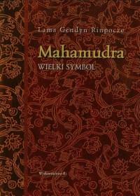 Mahamudra. Wielki Symbol. Droga oddania i współczucia buddyzmu tybetańskiego - okładka książki
