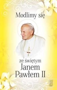 Modlimy się ze świętym Janem Pawłem II. Wybór modlitw - okładka książki