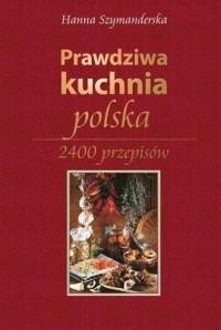Prawdziwa kuchnia polska. 2400 przepisów - okładka książki