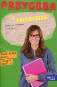 Przygoda z nauczaniem 6. Scenariusze lekcji cz. 1. Szkoła podstawowa - okładka podręcznika