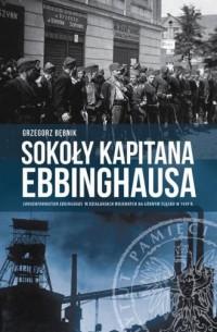 Sokoły kapitana Ebbinghausa. Sonderformation Ebbinghaus w działaniach wojennych na Górnym Śląsku w 1939 r. - okładka książki