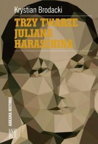 Trzy twarze Juliana Haraschina - okładka książki