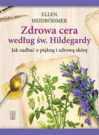 Zdrowa cera według św. Hildegardy - okładka książki