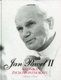 Jan Paweł II. Kronika życia i pontyfikatu - okładka książki