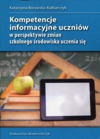 Kompetencje informacyjne uczniów w perspektywie zmian szkolnego środowiska uczenia się - okładka książki