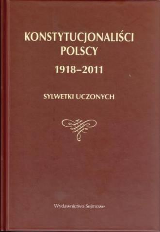 Konstytucjonaliści polscy 1918-2011. - okładka książki
