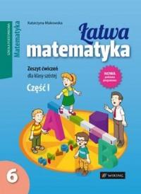 Łatwa matematyka. Klasa 6. Szkoła podstawowa. Zeszyt ćwiczeń cz. 1 - okładka podręcznika