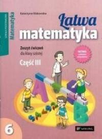 Łatwa matematyka. Klasa 6. Szkoła podstawowa. Zeszyt ćwiczeń cz. 3 - okładka podręcznika