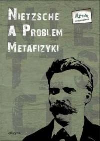 Nietzsche a problem metafizyki - okładka książki