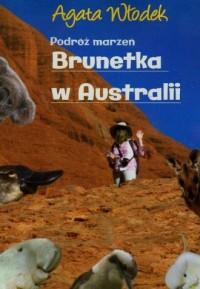 Podróż marzeń. Brunetka w Australii - okładka książki