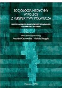 Socjologia medycyny w Polsce z perspektywy półwiecza. Nurty badawcze, najważniejsze osiągnięcia, perspektywy rozwoju - okładka książki