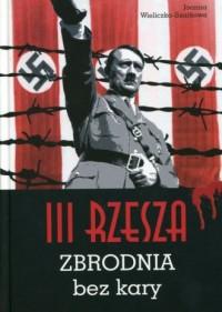 III Rzesza. Zbrodnia bez kary - - okładka książki