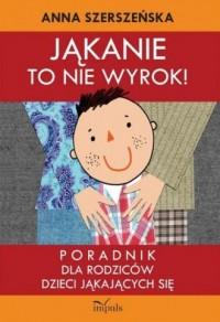 Jąkanie to nie wyrok! Poradnik dla rodziców dzieci jąkających się - okładka książki