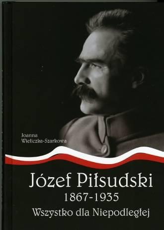 Józef Piłsudski 1867-1935. Wszystko - okładka książki