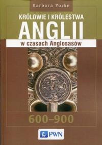 Królowie i królestwa Anglii w czasach Anglosasów (600-900) - okładka książki