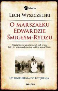 O Marszałku Edwardzie Śmigłym-Rydzu - okładka książki