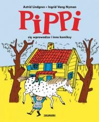 Pippi się wprowadza i inne komiksy - okładka książki