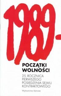 Początki wolności 25. rocznica pierwszego posiedzenia Sejmu kontraktowego - okładka książki