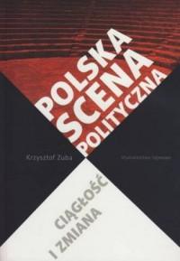 Polska scena polityczna. Ciągłość i zmiana - okładka książki