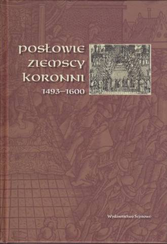 Posłowie ziemscy koronni 1493-1600 - okładka książki