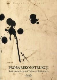 Próba rekonstrukcji. Szkice o twórczości Tadeusza Różewicza - okładka książki