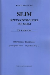 Sejm Rzeczypospolitej Polskiej VII kadencja. Informacja o działalności (8 listopada 2011 r. - 31 grudnia 2012 r.) - okładka książki