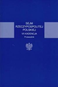 Sejm Rzeczypospolitej Polskiej VII kadencja. Przewodnik - okładka książki