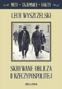 Skrywane oblicza II Rzeczypospolitej. Seria: Mity. Tajemnice. Fakty - okładka książki