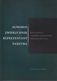 Suweren - zwierzchnik - reprezentant. Głowa państwa w polskiej współczesnej refleksji politycznej - okładka książki