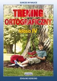Trening ortograficzny. Klasa 4. Zdolne dziecko. Seria: Sukces w nauce - okładka podręcznika