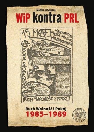 WiP kontra PRL. Ruch Wolność i - okładka książki