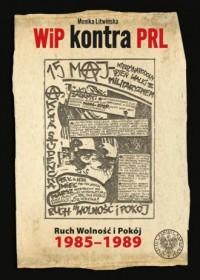 WiP kontra PRL. Ruch Wolność i Pokój 1985-1989 - okładka książki