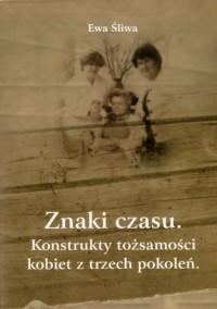 Znaki czasu. Konstrukty tożsamości kobiet z trzech pokoleń - okładka książki