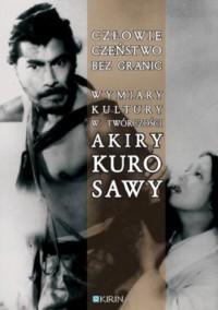 Człowieczeństwo bez granic. Wymiary kultury w twórczości Akiry Kurosawy - okładka książki