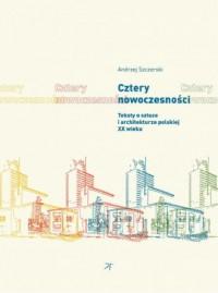 Cztery nowoczesności.  Teksty o sztuce i architekturze polskiej XX wieku - okładka książki