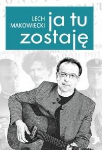 Ja tu zostaję - Lech Makowiecki - okładka książki